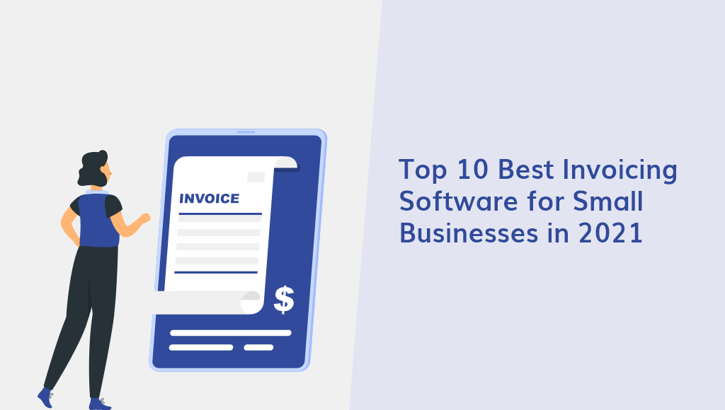 Top 10 Best Invoicing Software for Small Businesses in 2021